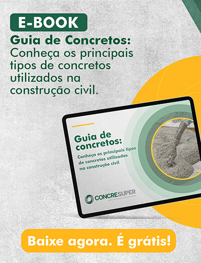 Guia de concretos: Conheça os principais tipos de concretos utilizados na construção civil