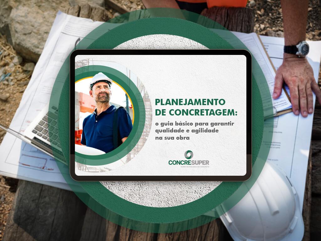 EBOOK - Planejamento de Concretagem: o guia básico para garantir a entrega e fluidez no andamento da obra